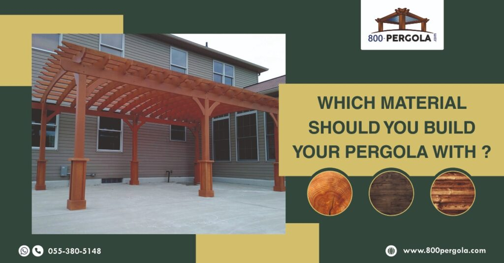 Which Material should you Build your Pergola with? Pergola Material, Wooden Pergola, Aluminum Pergola, 800 Pergola, Pergola Manufacturer in Dubai